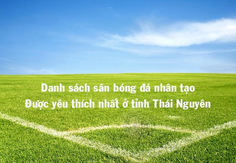 Danh sách sân bóng nhân tạo có chất lượng tốt tại Thái Nguyên
