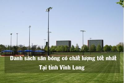 Tổng hợp các sân bóng chất lượng tại Vĩnh Long