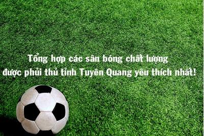 Sân bóng không thể bỏ lỡ tại Tuyên Quang